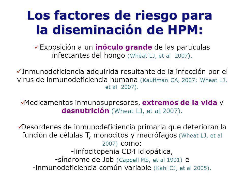 Los factores de riesgo para la diseminación de HPM: Exposición a un inóculo grande de las partículas infectantes del hongo (Wheat LJ, et al 2007). Inm