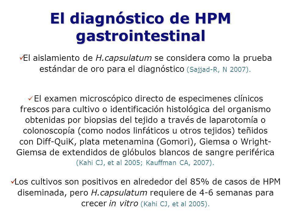 El diagnóstico de HPM gastrointestinal El aislamiento de H.capsulatum se considera como la prueba estándar de oro para el diagnóstico (Sajjad-R, N 200