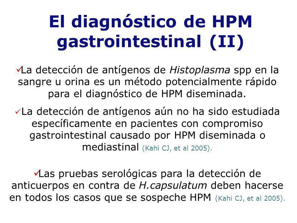 El diagnóstico de HPM gastrointestinal (II) La detección de antígenos de Histoplasma spp en la sangre u orina es un método potencialmente rápido para