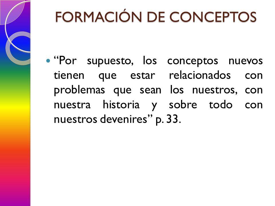 Por supuesto, los conceptos nuevos tienen que estar relacionados con problemas que sean los nuestros, con nuestra historia y sobre todo con nuestros devenires p.