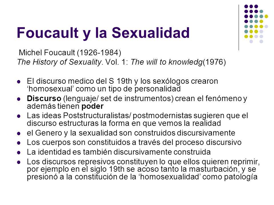 Foucault y la Sexualidad Michel Foucault (1926-1984) The History of Sexuality. Vol. 1: The will to knowledg(1976) El discurso medico del S 19th y los