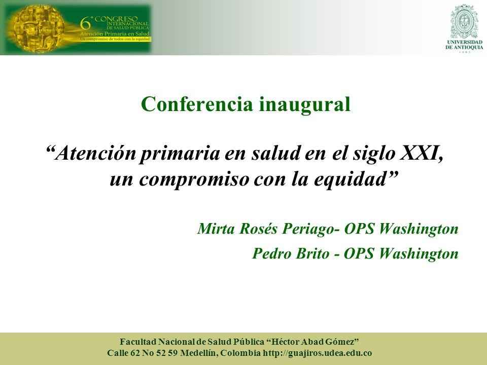 Conferencia inaugural Atención primaria en salud en el siglo XXI, un compromiso con la equidad Mirta Rosés Periago- OPS Washington Pedro Brito - OPS W