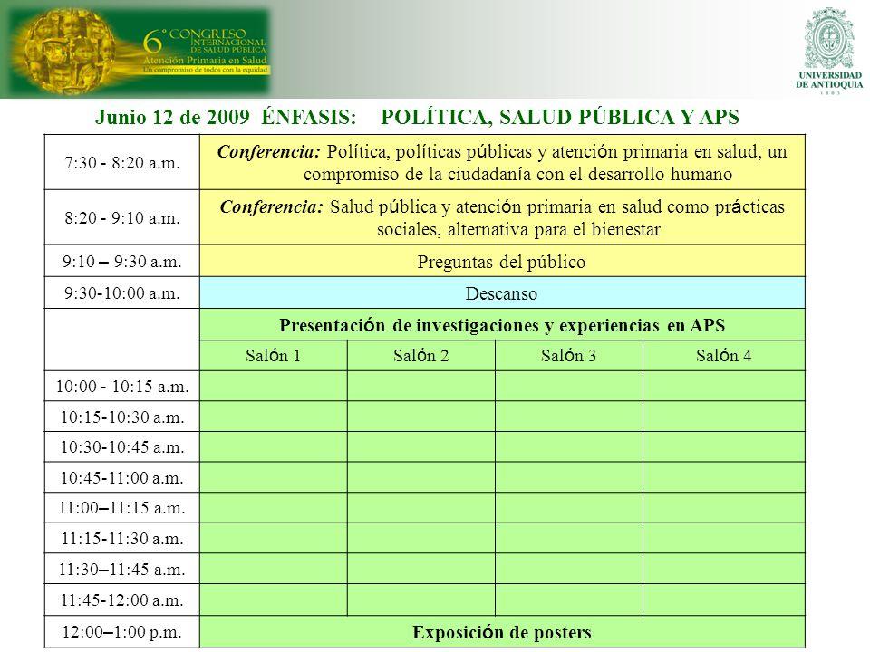 Junio 12 de 2009 ÉNFASIS: POLÍTICA, SALUD PÚBLICA Y APS 7:30 - 8:20 a.m. Conferencia: Pol í tica, pol í ticas p ú blicas y atenci ó n primaria en salu