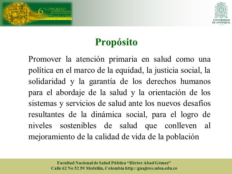 Propósito Promover la atención primaria en salud como una política en el marco de la equidad, la justicia social, la solidaridad y la garantía de los