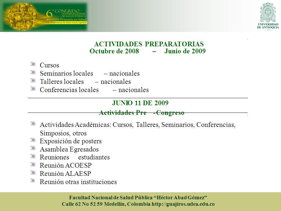 ACTIVIDADES PREPARATORIAS Octubre de 2008– Junio de 2009 Cursos Seminarios locales– nacionales Talleres locales– nacionales Conferencias locales– naci