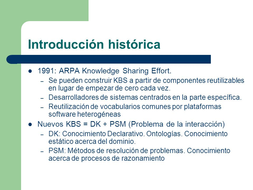 Introducción histórica 1991: ARPA Knowledge Sharing Effort.