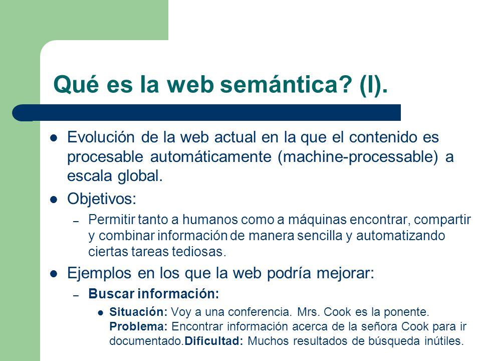 Qué es la web semántica? (I). Evolución de la web actual en la que el contenido es procesable automáticamente (machine-processable) a escala global. O