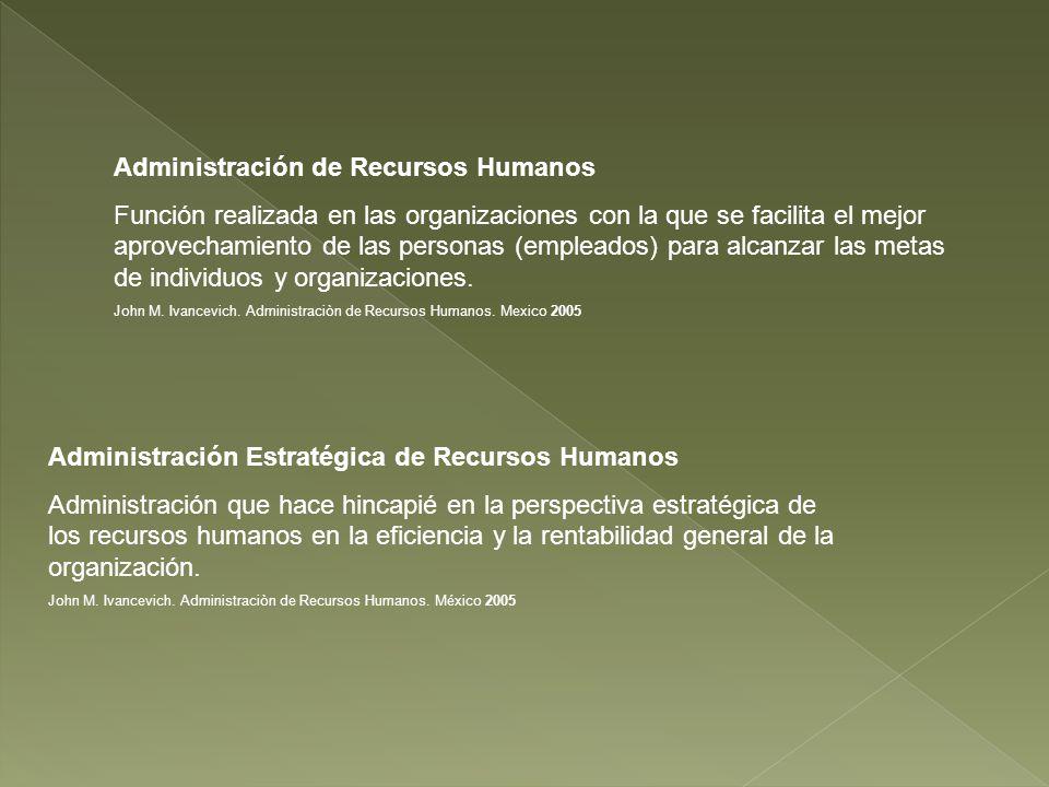 Administración de Recursos Humanos Función realizada en las organizaciones con la que se facilita el mejor aprovechamiento de las personas (empleados)