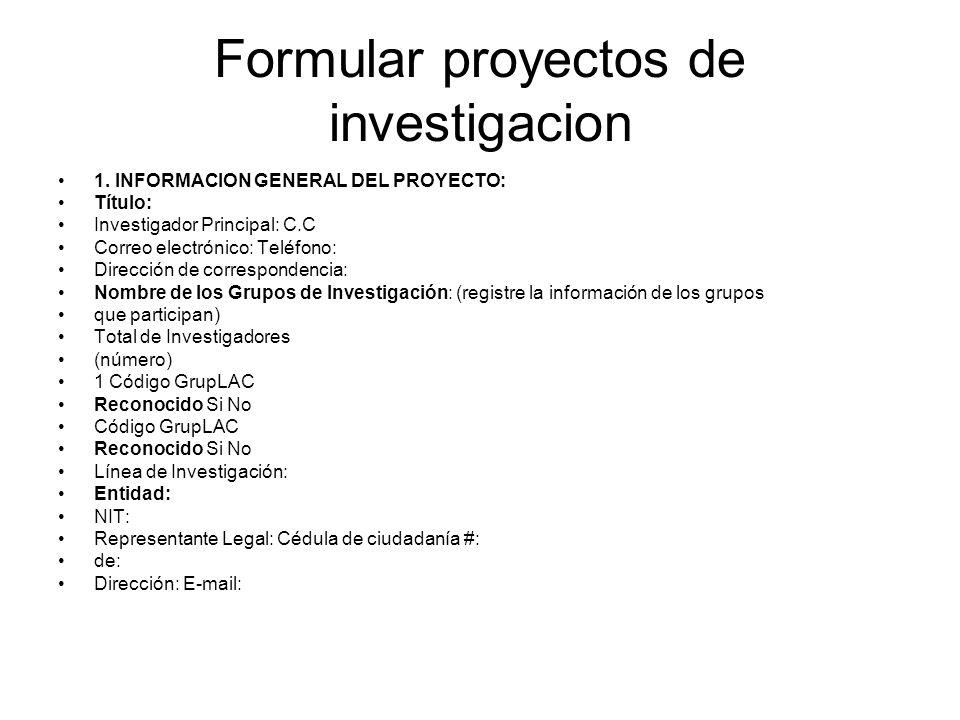 Formular proyectos de investigacion 1. INFORMACION GENERAL DEL PROYECTO: Título: Investigador Principal: C.C Correo electrónico: Teléfono: Dirección d