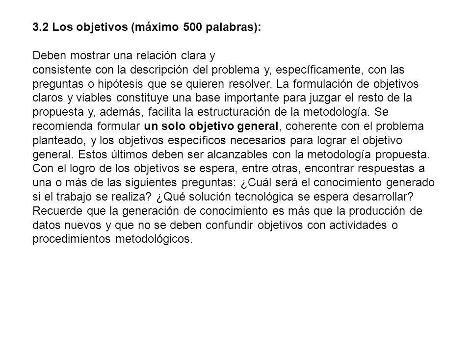 3.2 Los objetivos (máximo 500 palabras): Deben mostrar una relación clara y consistente con la descripción del problema y, específicamente, con las pr