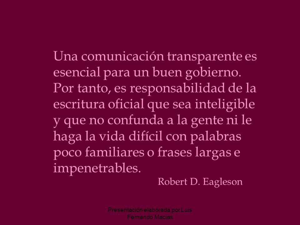 Presentación elaborada por Luis Fernando Macias Una comunicación transparente es esencial para un buen gobierno.