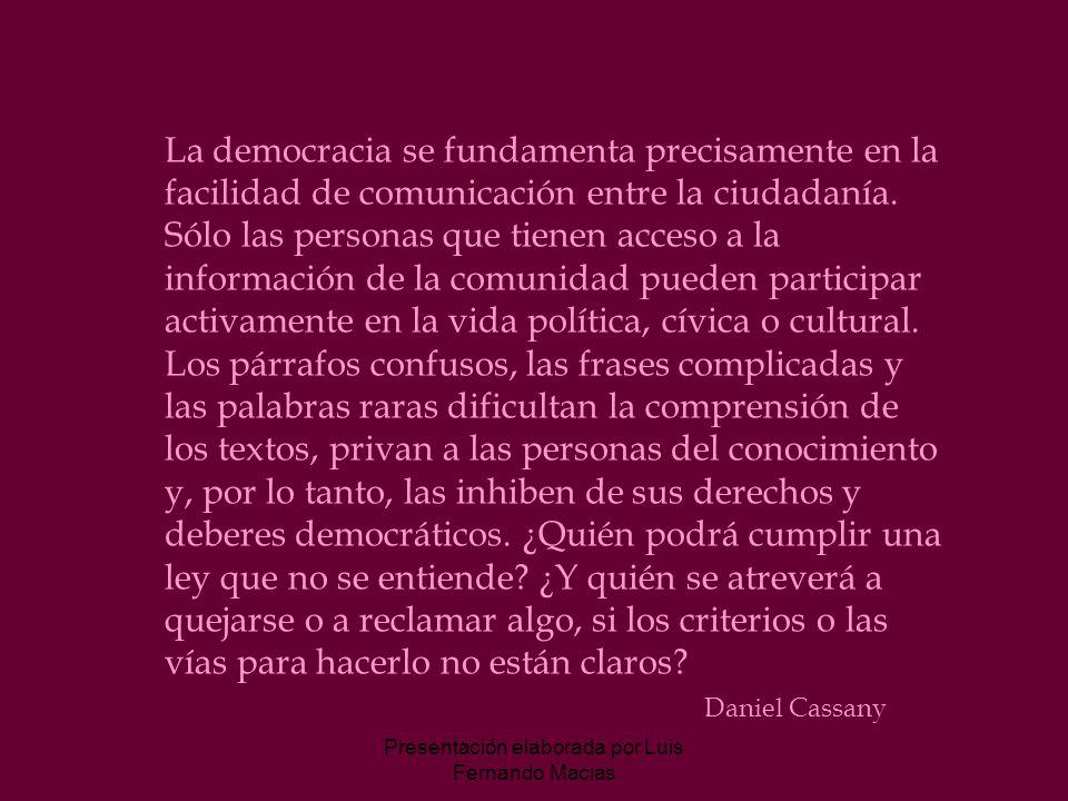Presentación elaborada por Luis Fernando Macias La democracia se fundamenta precisamente en la facilidad de comunicación entre la ciudadanía.