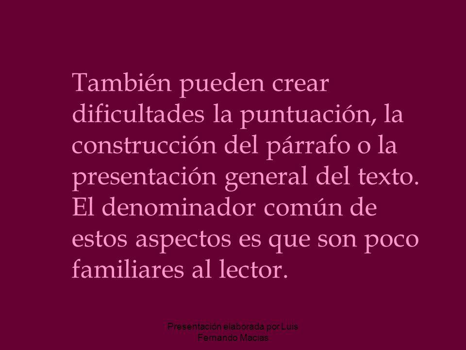 Presentación elaborada por Luis Fernando Macias También pueden crear dificultades la puntuación, la construcción del párrafo o la presentación general del texto.