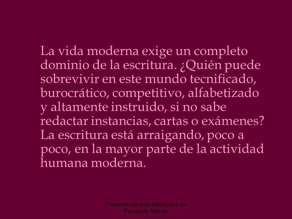 Presentación elaborada por Luis Fernando Macias La vida moderna exige un completo dominio de la escritura.