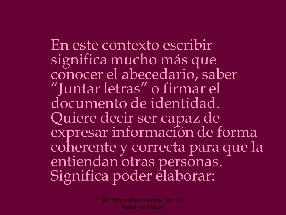 Presentación elaborada por Luis Fernando Macias En este contexto escribir significa mucho más que conocer el abecedario, saber Juntar letras o firmar el documento de identidad.