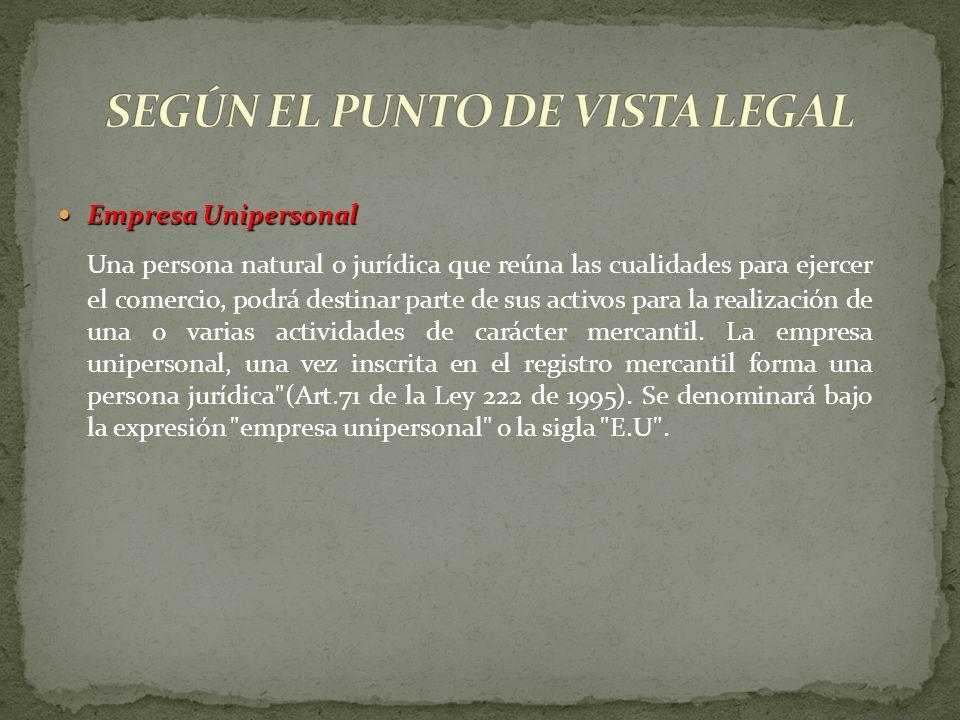 Empresa Unipersonal Empresa Unipersonal Una persona natural o jurídica que reúna las cualidades para ejercer el comercio, podrá destinar parte de sus