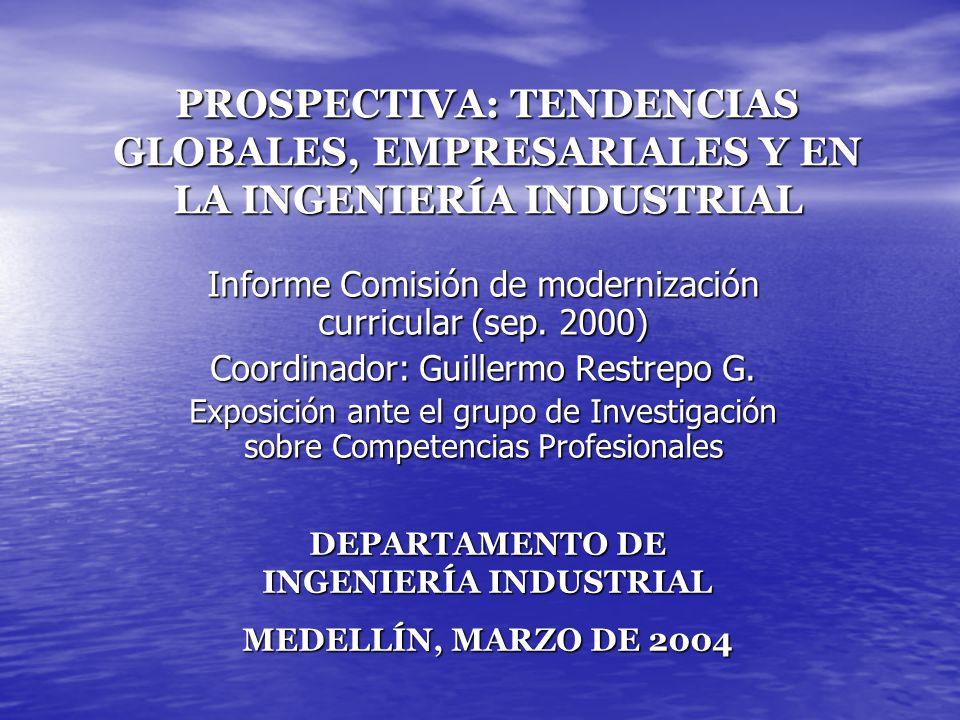 PROSPECTIVA: TENDENCIAS GLOBALES, EMPRESARIALES Y EN LA INGENIERÍA INDUSTRIAL Informe Comisión de modernización curricular (sep. 2000) Coordinador: Gu