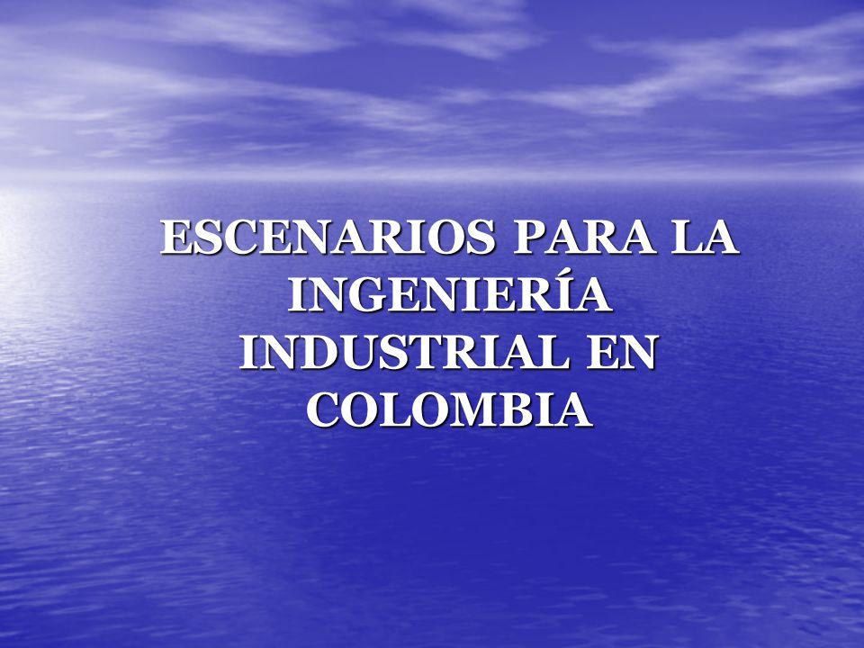 ESCENARIOS PARA LA INGENIERÍA INDUSTRIAL EN COLOMBIA