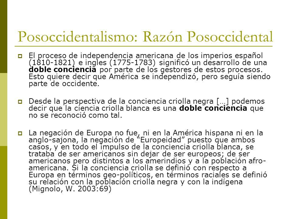 Posoccidentalismo: Razón Posoccidental El proceso de independencia americana de los imperios español (1810-1821) e ingles (1775-1783) significó un desarrollo de una doble conciencia por parte de los gestores de estos procesos.