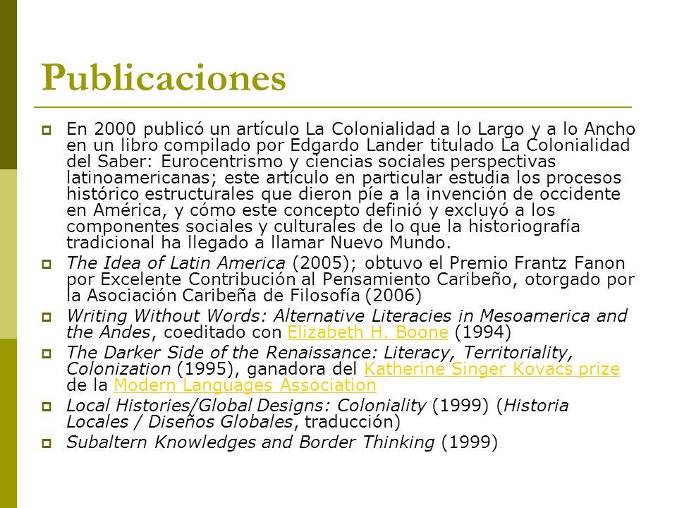 Publicaciones En 2000 publicó un artículo La Colonialidad a lo Largo y a lo Ancho en un libro compilado por Edgardo Lander titulado La Colonialidad de
