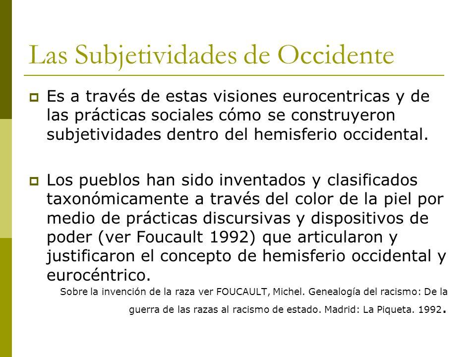 Las Subjetividades de Occidente Es a través de estas visiones eurocentricas y de las prácticas sociales cómo se construyeron subjetividades dentro del