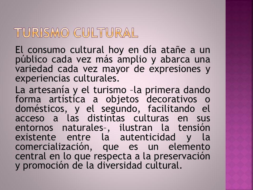 El consumo cultural hoy en día atañe a un público cada vez más amplio y abarca una variedad cada vez mayor de expresiones y experiencias culturales. L