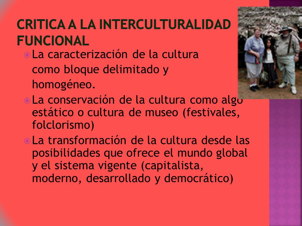 La caracterización de la cultura como bloque delimitado y homogéneo. La conservación de la cultura como algo estático o cultura de museo (festivales,