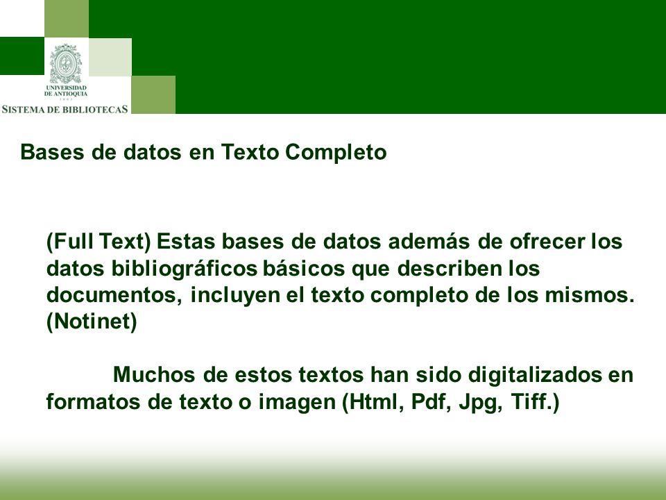 Bases de datos en Texto Completo (Full Text) Estas bases de datos además de ofrecer los datos bibliográficos básicos que describen los documentos, inc