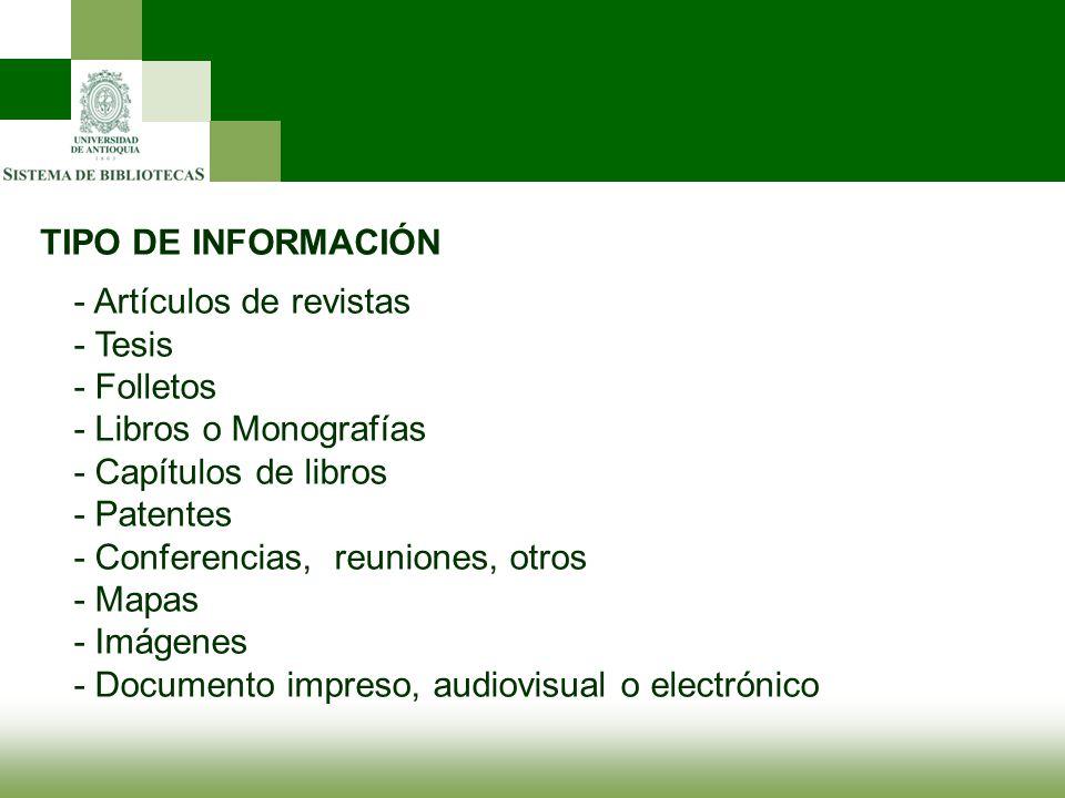 TIPO DE INFORMACIÓN - Artículos de revistas - Tesis - Folletos - Libros o Monografías - Capítulos de libros - Patentes - Conferencias, reuniones, otro