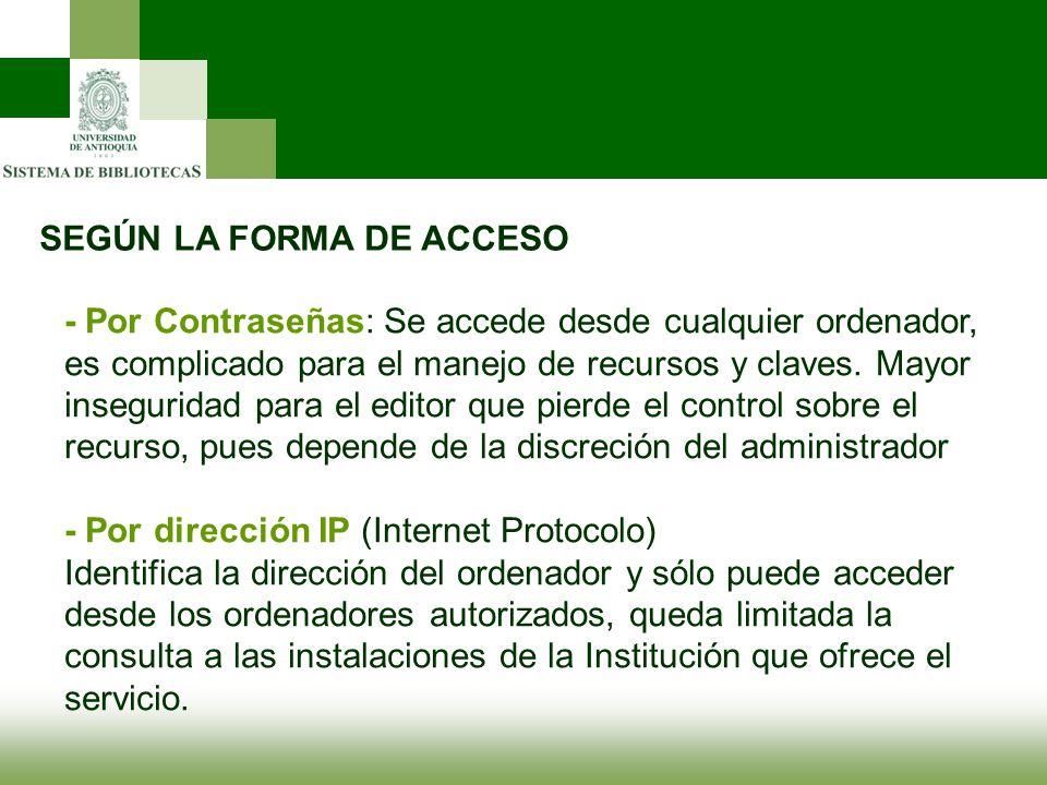 SEGÚN LA FORMA DE ACCESO - Por Contraseñas: Se accede desde cualquier ordenador, es complicado para el manejo de recursos y claves. Mayor inseguridad