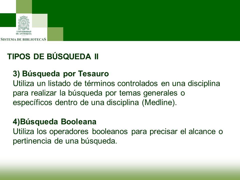 TIPOS DE BÚSQUEDA II 3) Búsqueda por Tesauro Utiliza un listado de términos controlados en una disciplina para realizar la búsqueda por temas generale