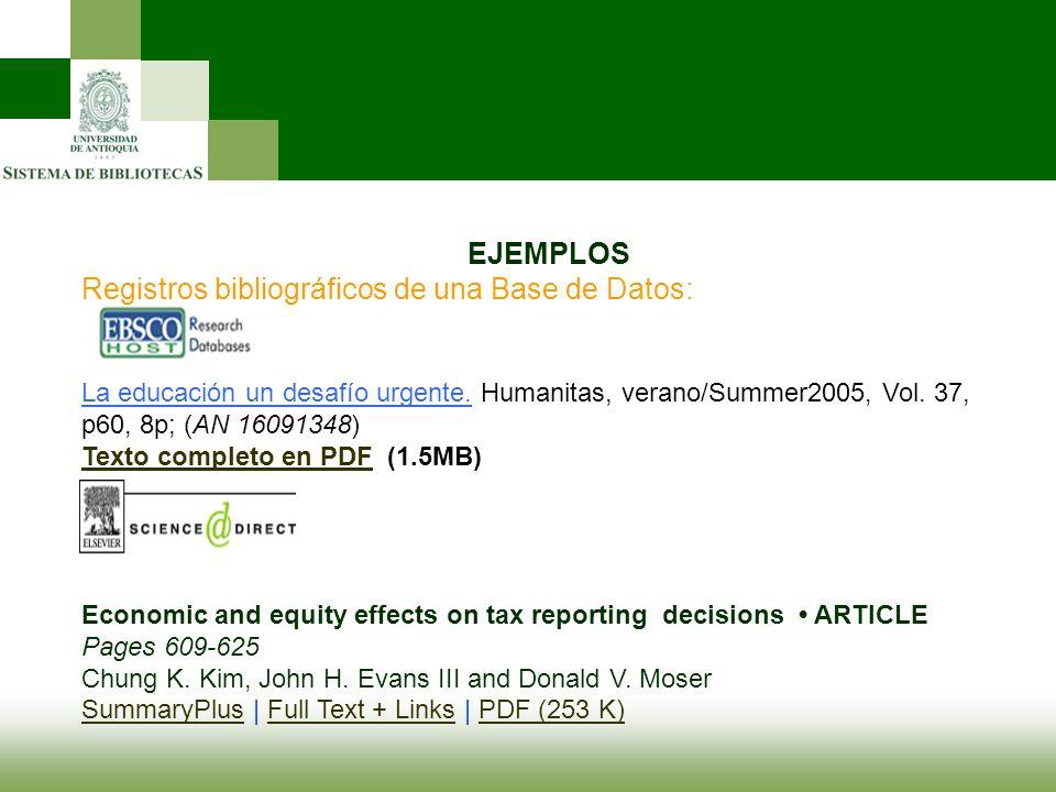 EJEMPLOS Registros bibliográficos de una Base de Datos: La educación un desafío urgente. Humanitas, verano/Summer2005, Vol. 37, p60, 8p; (AN 16091348)