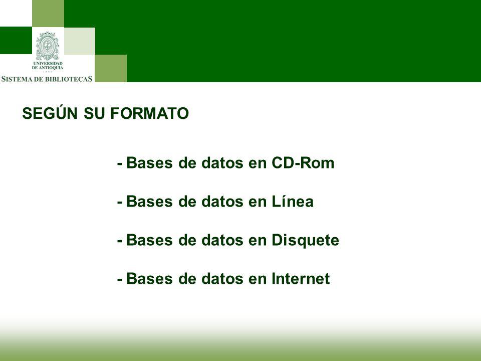 SEGÚN SU FORMATO - Bases de datos en CD-Rom - Bases de datos en Línea - Bases de datos en Disquete - Bases de datos en Internet