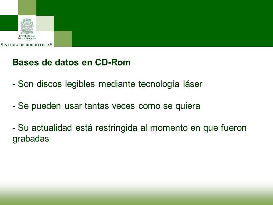 Bases de datos en CD-Rom - Son discos legibles mediante tecnología láser - Se pueden usar tantas veces como se quiera - Su actualidad está restringida