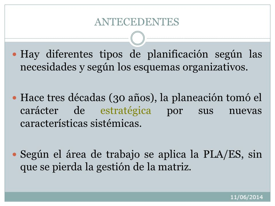 11/06/2014 ANTECEDENTES Hay diferentes tipos de planificación según las necesidades y según los esquemas organizativos.