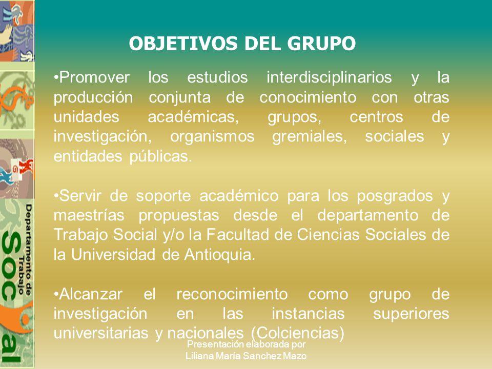 Presentación elaborada por Liliana María Sanchez Mazo LÍNEAS DE INVESTIGACIÓN Trabajo Social e Intervención Social Familia Planeación del Desarrollo Cultura Política Gerencia Social y Desarrollo Org.