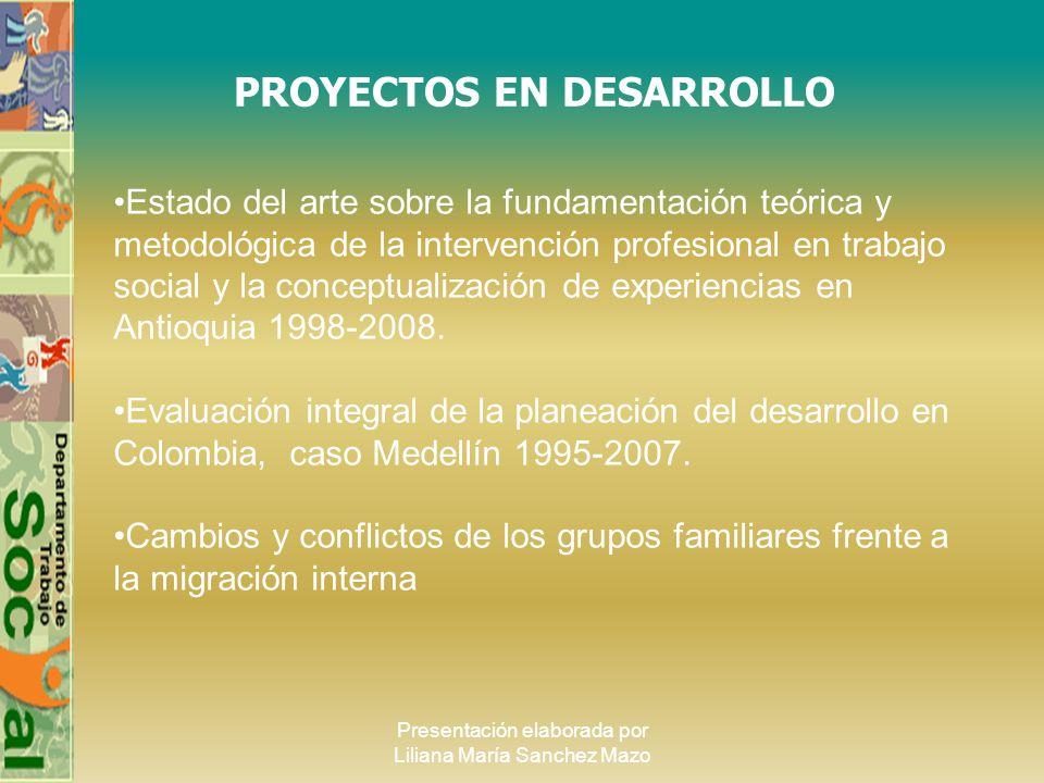Presentación elaborada por Liliana María Sanchez Mazo PROYECTOS EN DESARROLLO Estado del arte sobre la fundamentación teórica y metodológica de la int