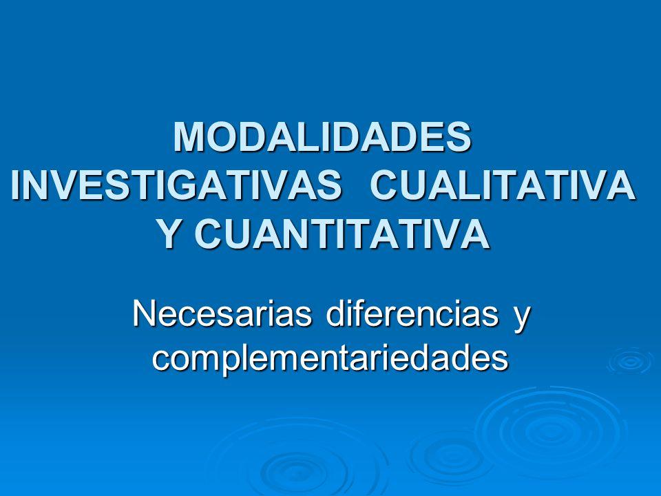 MODALIDADES INVESTIGATIVAS CUALITATIVA Y CUANTITATIVA Necesarias diferencias y complementariedades