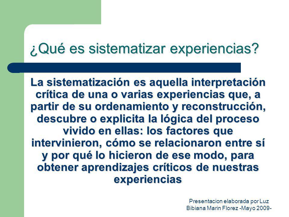 Presentacion elaborada por Luz Bibiana Marin Florez -Mayo 2009- ¿Qué es sistematizar experiencias? La sistematización es aquella interpretación crític