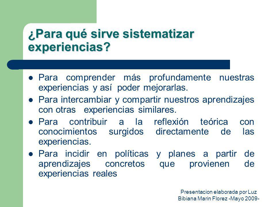 Presentacion elaborada por Luz Bibiana Marin Florez -Mayo 2009- Condiciones para sistematizar experiencias Condiciones personales: Interés en aprender de la experiencia, valorándola como fuente de aprendizaje.