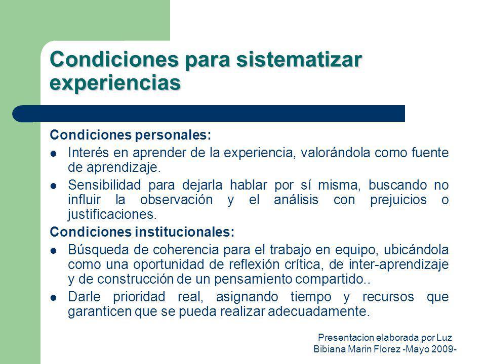 Presentacion elaborada por Luz Bibiana Marin Florez -Mayo 2009- Condiciones para sistematizar experiencias Condiciones personales: Interés en aprender