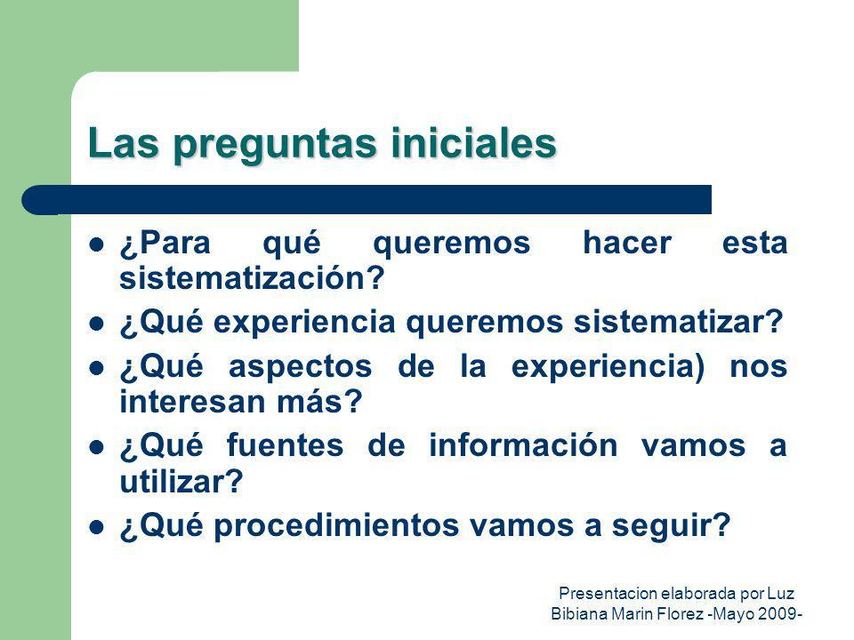 Presentacion elaborada por Luz Bibiana Marin Florez -Mayo 2009- Las preguntas iniciales ¿Para qué queremos hacer esta sistematización? ¿Qué experienci