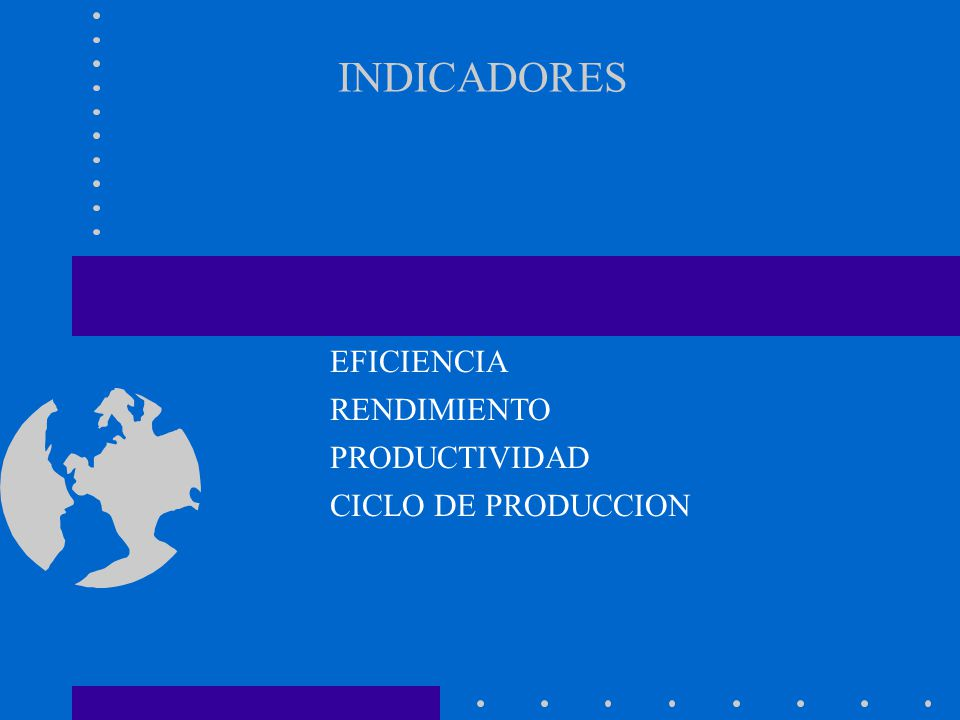 INDICADORES EFICIENCIA RENDIMIENTO PRODUCTIVIDAD CICLO DE PRODUCCION