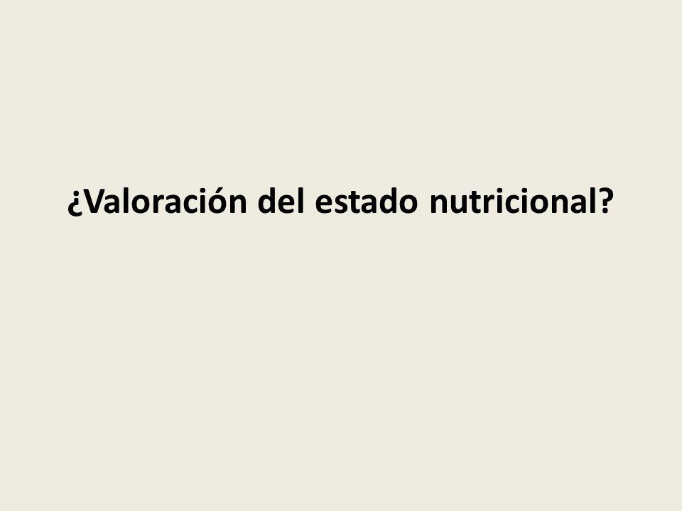 ¿Valoración del estado nutricional?