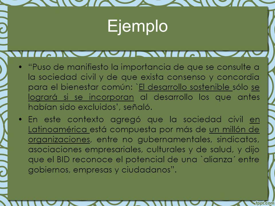 Ejemplo Puso de manifiesto la importancia de que se consulte a la sociedad civil y de que exista consenso y concordia para el bienestar común: `El des