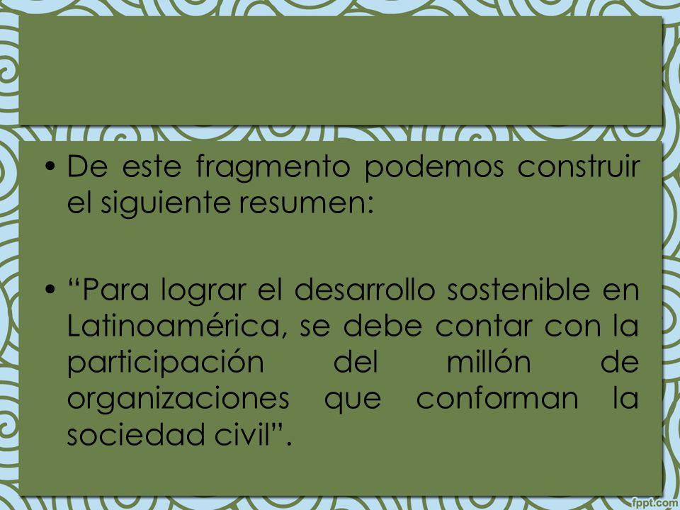 De este fragmento podemos construir el siguiente resumen: Para lograr el desarrollo sostenible en Latinoamérica, se debe contar con la participación d