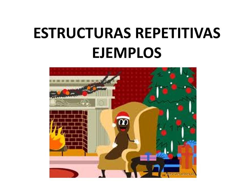 ESTRUCTURAS REPETITIVAS EJEMPLOS