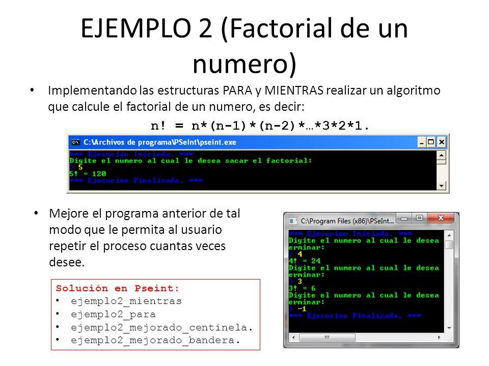 EJEMPLO 2 (Factorial de un numero) Implementando las estructuras PARA y MIENTRAS realizar un algoritmo que calcule el factorial de un numero, es decir: n.