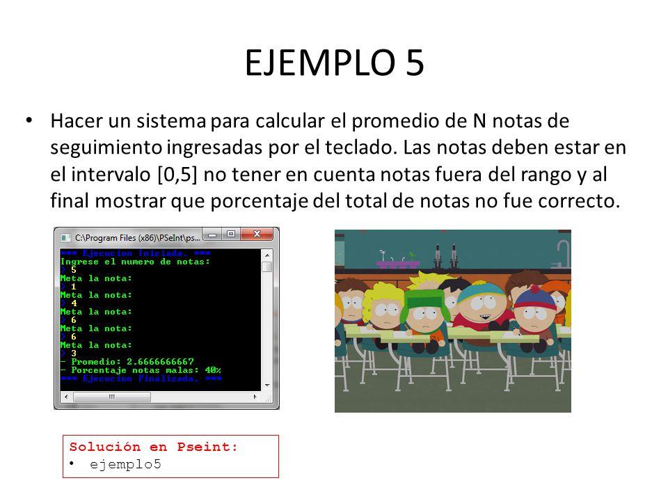 EJEMPLO 5 Hacer un sistema para calcular el promedio de N notas de seguimiento ingresadas por el teclado. Las notas deben estar en el intervalo [0,5]