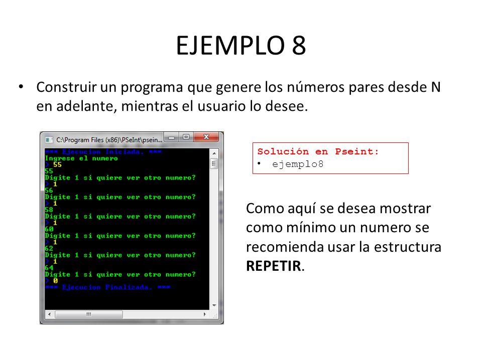 EJEMPLO 8 Construir un programa que genere los números pares desde N en adelante, mientras el usuario lo desee. Solución en Pseint: ejemplo8 Como aquí
